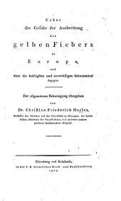 Ueber die Gefahr der Ausbreitung des gelben Fiebers in Europa, und über die kräftigsten und zuverlässigen Schutzmittel dagegen: Der allgemeinen Beherzigung übergeben