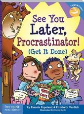 See You Later, Procrastinator!: (Get It Done)