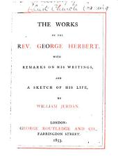 The works of the Rev. George Herbert: with remarks on his writings, and a sketch of his life