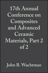 17th Annual Conference on Composites and Advanced Ceramic Materials, Part 2 of 2: Ceramic Engineering and Science Proceedings, Volume 14, Issues 9-10