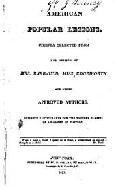 American popular lessons: chiefly selected from the writings of Mrs. Barbauld, Miss Edgeworth, and other approved authors. Designed particularly for the younger classes of children in schools