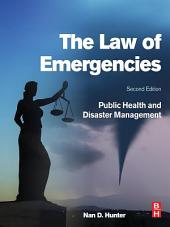 The Law of Emergencies: Public Health and Disaster Management, Edition 2