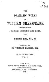 The Dramatic Works of William Shakspeare: From the Text of Johnson, Stevens, and Reed with Glossarial Notes, Life &c. : in Four Volumes, Volume 1