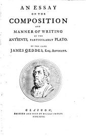 An Essay on the Composition and Manner of Writing of the Antients: Particularly Plato