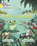 Collins Big Cat Phonics for Letters and Sounds – In the Frog Bog: Band 03/Yellow