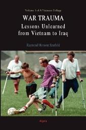 A Vietnam Trilogy, Vol. 3: War Trauma: Lessons Unlearned, from Vietnam to Iraq
