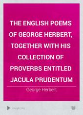 The English Poems of George Herbert: Together with His Collection of Proverbs Entitled Jacula Prudentum