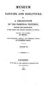 Museum of Painting and Sculpture: Or, Collection of the Principal Pictures, Statues and Bas-reliefs in the Public and Private Galleries of Europe, Volume 11