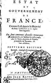 Estat Et Gouvernement De France: Commeil il est depuis la Majorité du Roy Louis XIV. à present regnant . Ou sont contenues diverses remarques et particularitez de l'Histoire de nostre temps, avec les Noms, Dignitéz et Familles princiaplles du Royaume, et leur Aliiances
