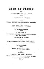 Book of fruits, being a descriptive catalogue of the most valuable varieties of the pear, apple, peach, plum & cherry, for New-England culture