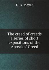 The creed of creeds a series of short expositions of the Apostles' Creed