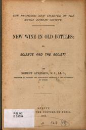 The proposed new charter of the Royal Dublin society. New wine in old bottles: or, Science and the Society