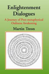 Enlightenment Dialogues: A Journey of Post-metaphysical Onliness Awakening