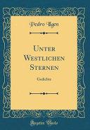 Unter Westlichen Sternen: Gedichte (Classic Reprint)