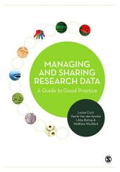 Managing and Sharing Research Data: A Guide to Good Practice