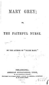 Mary Grey: Or, The Faithful Nurse