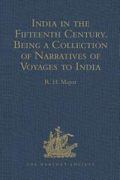 India in the Fifteenth Century: Being a Collection of Narratives of Voyages to India in the Century preceding the Portuguese Discovery of the Cape of Good Hope; from Latin, Persian, Russian, and Italian Sources, now first Translated into English
