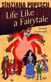 Life Like a Fairytale: Comedy in two parts