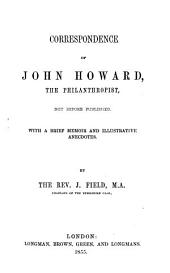 Correspondence of John Howard, the Philanthropist: Not Before Published. With a Brief Memoir and Illustrative Anecdotes