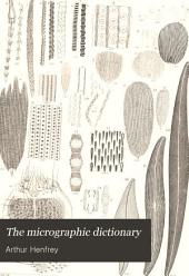 The Micrographic Dictionary: A Guide to the Examination and Investigation of the Structure and Nature of Microscopic Objects, Volume 2