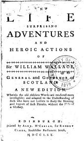 The Life, Surprising Adventures, and Heroic Actions of Sir William Wallace, General and Governor of Scotland