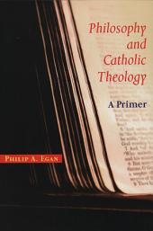 Philosophy and Catholic Theology: A Primer