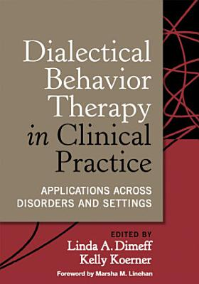 Dialectical Behavior Therapy in Clinical Practice
