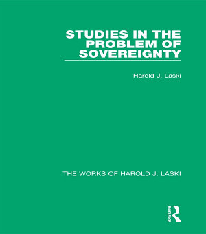 Studies in the Problem of Sovereignty  Works of Harold J  Laski