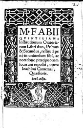M. Fabii Quintiliani Institutionum oratoriarum libri duo