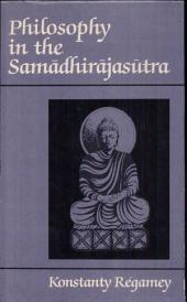 Philosophy in the Samādhirājasūtra: Three Chapters from the Samādhirājasūtra