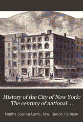 History of the City of New York: The century of national independence, closing in 1880