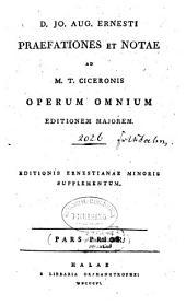 Praefationes et notae ad M. T. Ciceronis Operum omnium editionem maiorem: editionis Ernestianae minoris supplementum, Volume 1