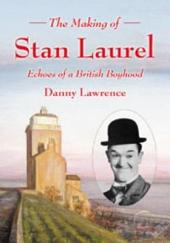 The Making of Stan Laurel: Echoes of a British Boyhood