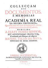 Collecçam dos documentos, e memorias da Academia Real da Historia Portugueza: que neste anno de ... se compuzeraõ. 1726