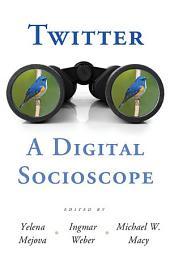 Twitter: A Digital Socioscope