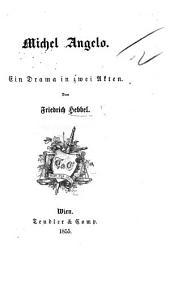 Michel Angelo. Ein Drama in zwei Akten [and in verse].