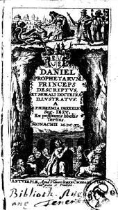 Daniel prophetarum princeps descriptus et morali doctrina illustratus