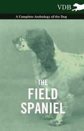The Field Spaniel - A Complete Anthology of the Dog