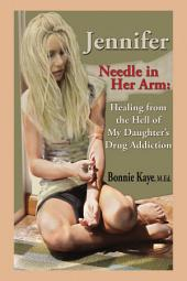 Jennifer Needle in Her Arm: Healing from the Hell of My Daughter's Drug Addiction