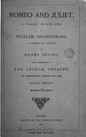 Romeo and Juliet, a tragedy, as arranged for the stage by H. Irving and presented at the Lyceum theatre on March 8th, 1882