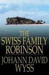 The Swiss Family Robinson: Or Adventures in a Desert Island
