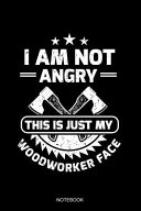 I Am Not Angry This Is Just My Woodworker Face Notebook PDF