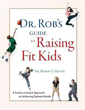 Dr  Rob s Guide to Raising Fit Kids PDF