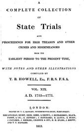 Cobbett's Complete Collection of State Trials and Proceedings for High Treason: And Other Crimes and Misdemeanor from the Earliest Period to the Present Time ... from the Ninth Year of the Reign of King Henry, the Second, A.D.1163, to ... [George IV, A.D.1820], Volume 19