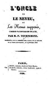 L'Oncle et le Neveu, ou les Noms Supposés, comédie-vaudeville en un acte, etc