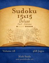 Sudoku 15x15 Deluxe - Fácil ao Extremo - Volume 28 - 468 Jogos