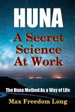 Huna, a Secret Science At Work - The Huna Method As a Way of Life