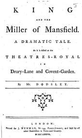 The King and the Miller of Mansfield: A Dramatic Tale. As it is Acted at the Theatres-Royal in Drury-Lane and Covent-Garden, Volume 2, Issue 3