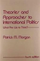 Theories and Approaches to International Politics: What Are We to Think?