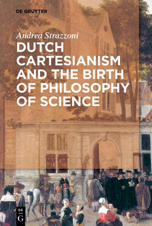 Dutch Cartesianism and the Birth of Philosophy of Science PDF